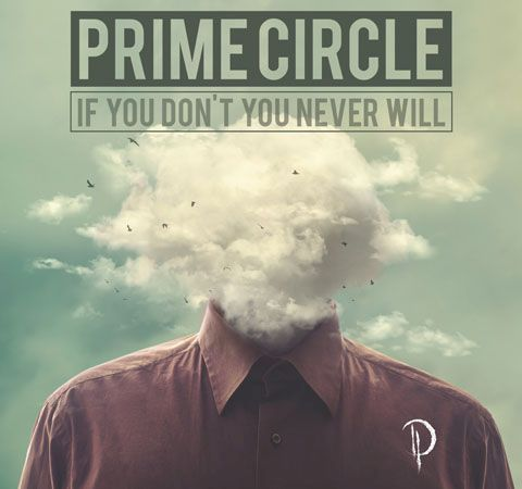 Prime Circle - If You Don't You Never Will
